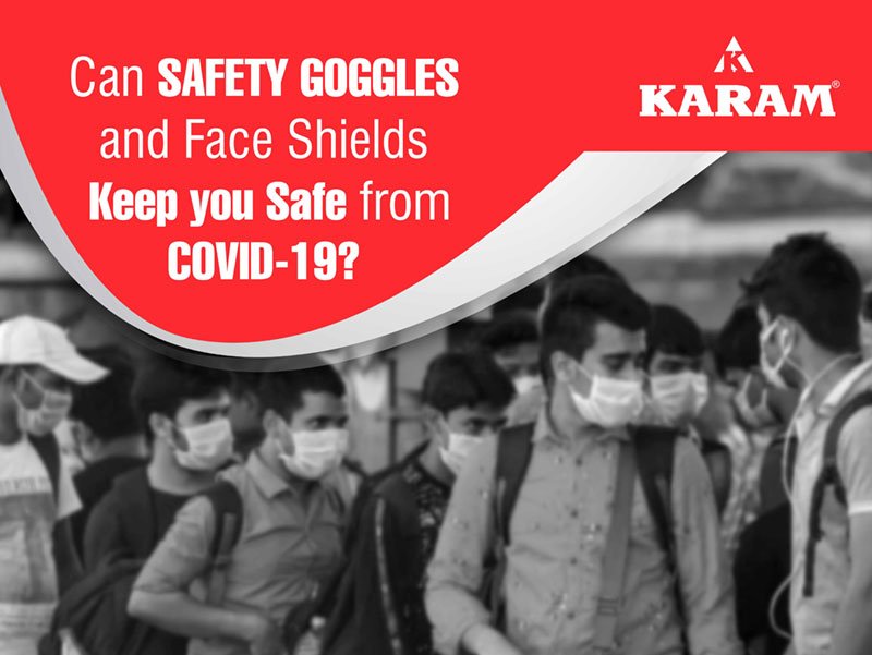 Can Safety Goggles and Face Shields keep you safe from COVID-19?